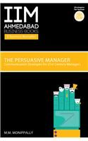 The Persuasive Manager: Communication Strategies for 21st Century Managers: Book by Mathukutty M. Monippally