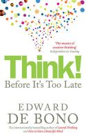 Think!: Before it's Too Late: Book by Edward De Bono