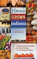 Home Grown Indiana: A Food Lover's Guide to Good Eating in the Hoosier State: Book by Christine C. Barbour