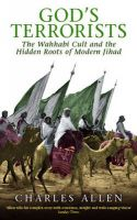 God's Terrorists: The Wahhabi Cult and the Hidden Roots of Modern Jihad: Book by Charles Allen