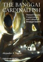 The Banggai Cardinalfish: Natural History, Conservation, and Culture of Pterapogon Kauderni: Book by Alejandro A. Vagelli