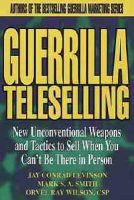 Guerrilla Teleselling: New Unconventional Weapons and Tactics to Sell When You Can't be There in Person: Book by Conrad Levinson
