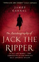 The Autobiography of Jack the Ripper:Book by Author-James Carnac