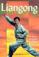 Liangong: Healing Exercises for Better Health: Book by Wen-Mei Yu