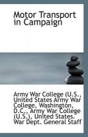 Motor Transport in Campaign: Book by United States Army Wa War College (U.S.
