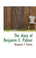 The Diary of Benjamin F. Palmer: Book by Benjamin F Palmer