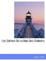 Les Soirees de La Baie-Des-Chaleurs: Book by Colonel James Smith (University of Queensland, U.S. Air Force Academy)