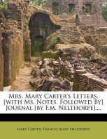 Mrs. Mary Carter's Letters. [With Ms. Notes. Followed By] Journal [By F.M. Nelthorpe]....: Book by Mary Carter