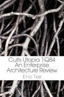 Cults Utopia 1Q84: An Enterprise Architecture Review: Book by Eric Tse