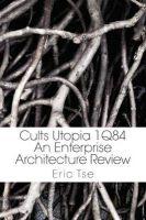 Cults Utopia 1Q84: An Enterprise Architecture Review: Book by Eric Tse