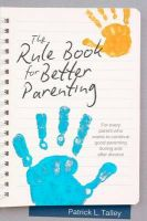 Rule Book for Better Parenting: Book by Patrick L Talley