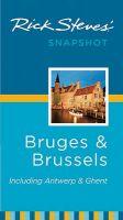 Rick Steves' Snapshot Bruges & Brussels : Including Antwerp & Ghent: Book by Rick Steves