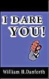 I Dare You!: Book by William H. Danforth