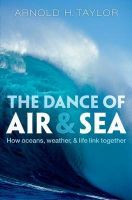 The Dance of Air and Sea: How Oceans, Weather, and Life Link Together: Book by Arnold H. Taylor