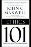 Ethics 101: What Every Leader Needs to Know: Book by John C. Maxwell