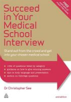 Succeed in Your Medical School Interview: Stand Out from the Crowd and Get into Your Chosen Medical School: Book by Christopher See