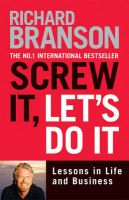 Screw it, Let's Do it: Lessons in Life and Business: Book by Sir Richard Branson