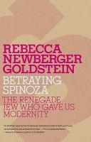 Betraying Spinoza: The Renegade Jew Who Gave Us Modernity: Book by Rebecca Goldstein