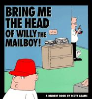 Bring Me the Head of Willy the Mailboy: Book by Scott Adams