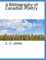 A Bibliography of Canadian Poetry: Book by C C James