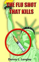 The Flu Shot That Kills: Book by Danny L. Langley