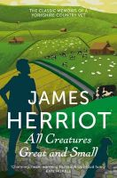 All Creatures Great and Small: The Classic Memoirs of a Yorkshire Country Vet: Book by James Herriot