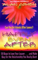 Happily Even After: Can You be Friends After Lovers?: Book by Alan Cohen