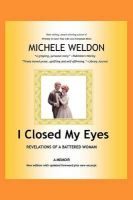 I Closed My Eyes: Revelations of A Battered Woman: Book by Michele Weldon