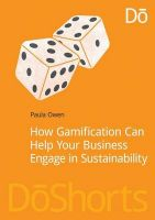 How Gamification Can Help Your Business Engage in Sustainability: Book by Paula Owen