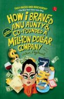 How I Braved Anu Aunty and Co-Founded a Million Dollar Company: Book by Varun Agarwal