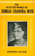 Selected Works of Subhas Chandra Bose: Book by Ravindra Kumar