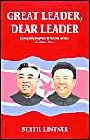 Great Leader, Dear Leader: Demystifying North Korea Under the Kim Clan: Book by Bertil Lintner