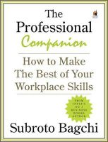 The Professional Companion: How to Make the Best of Your Workplace Skills: Book by Subroto Bagchi