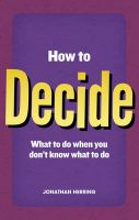 How to Decide: What to Do When You Don't Know What to Do:Book by Author-Jonathan Herring