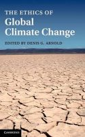 The Ethics of Global Climate Change: Book by Denis G. Arnold