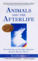 Animals and the Afterlife: True Stories of Our Best Friends' Journey Beyond Death: Book by Kim Sheridan