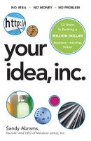 Your Idea, Inc.: From Concept to Marketplace (without a Business Degree): Book by Sandy Abrams
