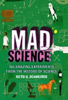 Mad Science: 100 Amazing Experiments from the History of Science: Book by Reto Schneider
