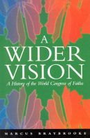 A Wider Vision: A History of the World Congress of Faiths: Book by Marcus Braybrooke