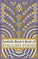 Arabella Boxer's Book of English Food: A Rediscovery of British Food from Before the War:Book by Author-Arabella Boxer