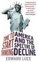 Time to Start Thinking: America and the Spectre of Decline: Book by Edward Luce