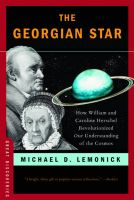 The Georgian Star: How William and Caroline Herschel Revolutionized Our Understanding of the Cosmos: Book by Michael D. Lemonick