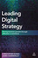 Leading Digital Strategy: Driving Business Growth Through Effective E-Commerce: Book by Christopher Bones