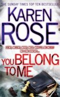 You Belong to Me: Book by Karen Rose