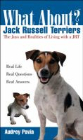 What about Jack Russell Terriers?: The Joys and Realities of Living with a JRT: Book by Audrey Pavia