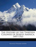 The History of the Thirteen Colonies of North America, 1497-1763: Book by Reginald Welbury Jeffery