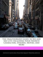 The Unauthorized Guide to Sex and the City: Including Your Favorite Characters, Episodes, Movies, and More: Book by Calista King