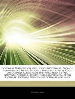 Articles on Software Distribution, Including: Shovelware, Package Management System, Product Bundling, Aspectj, Code on Demand, Commercial Software, Zero Install, Software Publisher, Binary Delta Compression, Retail Software: Book by Hephaestus Books