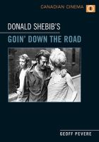 Donald Shebib's Goin' Down the Road: Book by Geoff Pevere