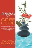 Unlocking the Grief Code: A Grief Recovery Manual Using Mind, Body & Spirit Healing